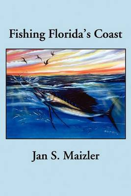 Fishing Florida's Coast by Jan S Maizler, MSQ, ACSQ, LCSW