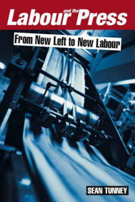 Labour and the Press, 1972-2005 by Sean Tunney