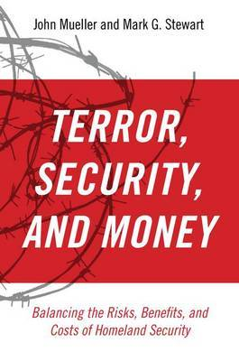 Terror, Security, and Money by John E Mueller