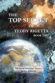 The Top Secret Secret of Teddy Rigetta by G L Schulze