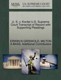 U. S. V. Kordel U.S. Supreme Court Transcript of Record with Supporting Pleadings by Erwin N. Griswold