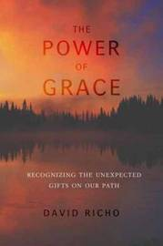 The Power Of Grace by David Richo