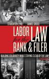 Labor Law for the Rank and Filer by Staughton Lynd