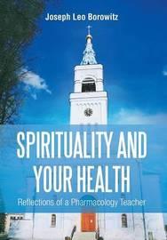 Spirituality and Your Health by Joseph Leo Borowitz