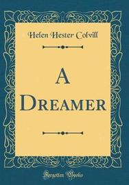 A Dreamer (Classic Reprint) by Helen Hester Colvill image