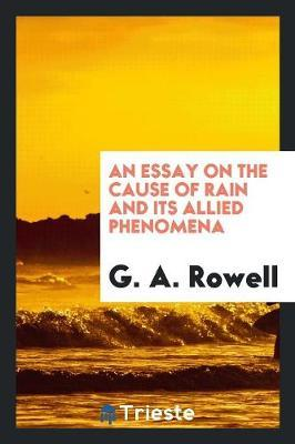 An Essay on the Cause of Rain and Its Allied Phenomena by G A Rowell image