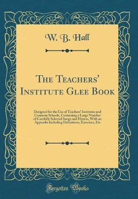 The Teachers' Institute Glee Book by W.B. Hall image