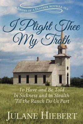 I Plight Thee My Troth by Julane Hiebert image