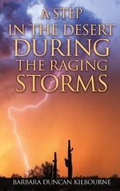 A Step in the Desert During the Raging Storms by Barbara Duncan Kilbourne