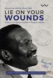 Lie on Your Wounds by Robert Sobukwe