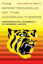 The Sportsworld of the Hanshin Tigers by William W Kelly