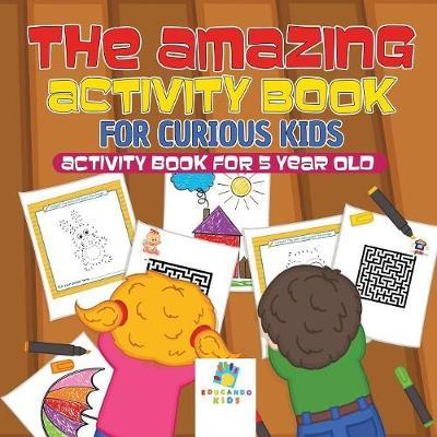 The Amazing Activity Book for Curious Kids Activity Book for 5 Year Old by Educando Kids