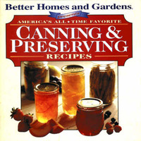 "America's All-Time Favorite Canning and Preserving Recipes by ""Better Homes and Gardens"""