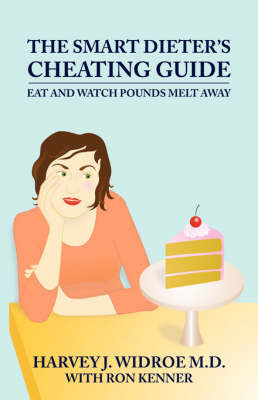The Smart Dieter's Cheating Guide: Eat and Watch Pounds Melt Away by M D Harvey J Widroe image