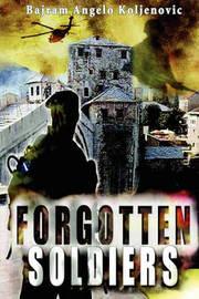 Forgotten Soldiers by Bajram Angelo Koljenovic