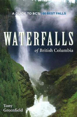 Waterfalls of British Columbia by Tony Greenfield