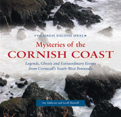 Mysteries of the Cornish Coast: Legends, Ghosts and Extraordinary Events from Cornwall's South-west Peninsula by Geoff Buswell