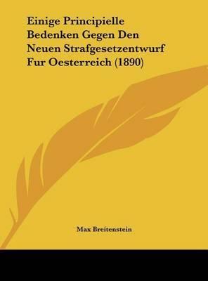 Einige Principielle Bedenken Gegen Den Neuen Strafgesetzentwurf Fur Oesterreich (1890) by Max Breitenstein