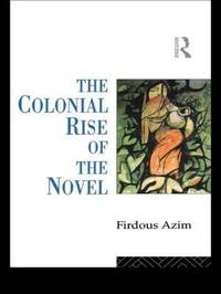 The Colonial Rise of the Novel by Firdous Azim image