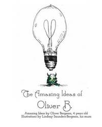 The Amazing Ideas of Oliver B. by Oliver Bergeson