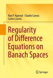 Regularity of Difference Equations on Banach Spaces by Ravi P Agarwal