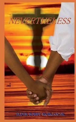 Nevertheless by Elder Bobby Morgan Sr image