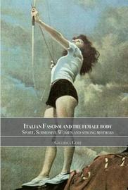 Italian Fascism and the Female Body by Gigliola Gori image