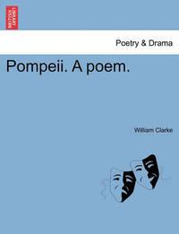Pompeii. a Poem. by William Clarke