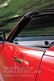 Reading in the Furious Fast Lane by Fryderyk Von Battenburg