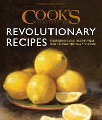Cook's Illustrated Revolutionary Recipes by America's Test Kitchen