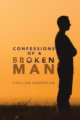 Confessions of a Broken Man by Stallon Anderson