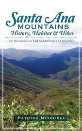 Santa Ana Mountains History, Habitat & Hikes by Patrick Mitchell