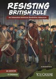 Resisting British Rule by Elizabeth Raum