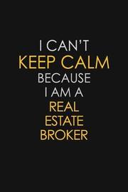 I Can't Keep Calm Because I Am A Real Estate Broker by Blue Stone Publishers image