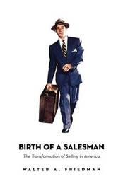 Birth of a Salesman by Walter A. Friedman