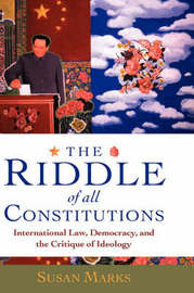 The Riddle of All Constitutions by Susan Marks