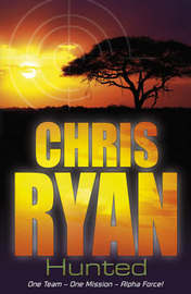 Hunted (Alpha Force #6) by Chris Ryan
