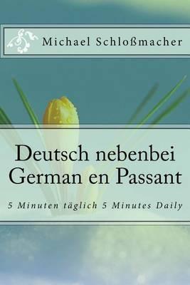 Deutsch Nebenbei German En Passant: 5 Minuten Taglich 5 Minutes Daily by Michael Schlossmacher