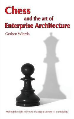 Chess and the Art of Enterprise Architecture by Gerben Wierda