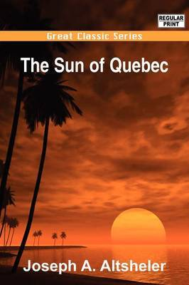 The Sun of Quebec by Joseph A Altsheler