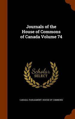 Journals of the House of Commons of Canada Volume 74
