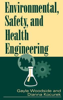 Environmental, Safety, and Health Engineering by Gayle Woodside