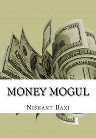 Money Mogul by MR Nishant K Baxi