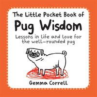 The Little Pocket Book of Pug Wisdom by Gemma Correll