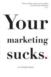 Your Marketing Sucks by Mark Stevens
