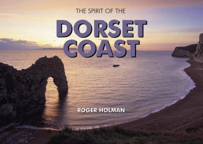 The Spirit of the Dorset Coast by Roger Holman