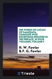 The Works of Lucian of Samosata, Complete with Exceptions Specified in the Preface. in Four Volumes, Volume II by H.W. Fowler image