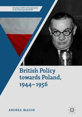 British Policy Towards Poland, 1944-1956 by Andrea Mason