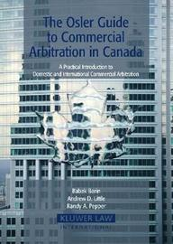 The Osler Guide to Commercial Arbitration in Canada by Babak Barin