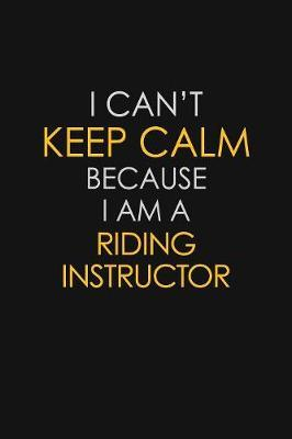 I Can't Keep Calm Because I Am A Riding Instructor by Blue Stone Publishers